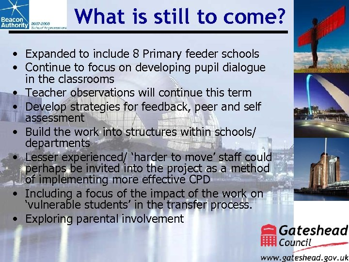 What is still to come? • Expanded to include 8 Primary feeder schools •