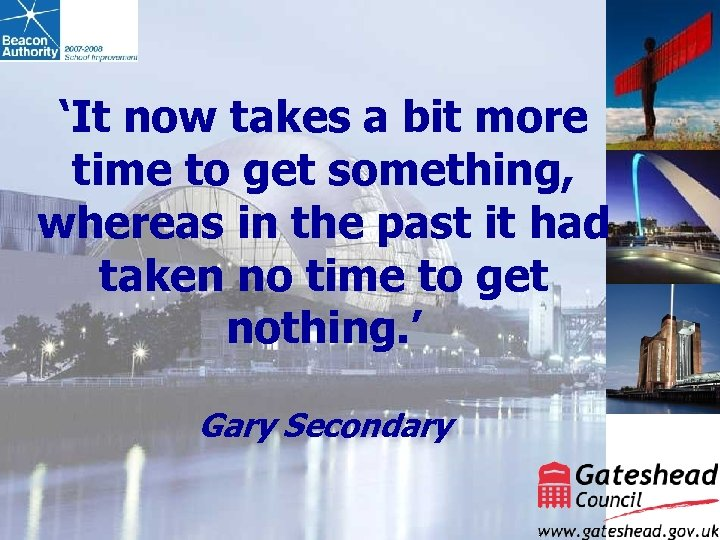 'It now takes a bit more time to get something, whereas in the past