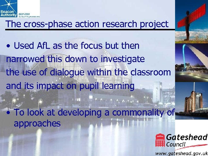 The cross-phase action research project • Used Af. L as the focus but then
