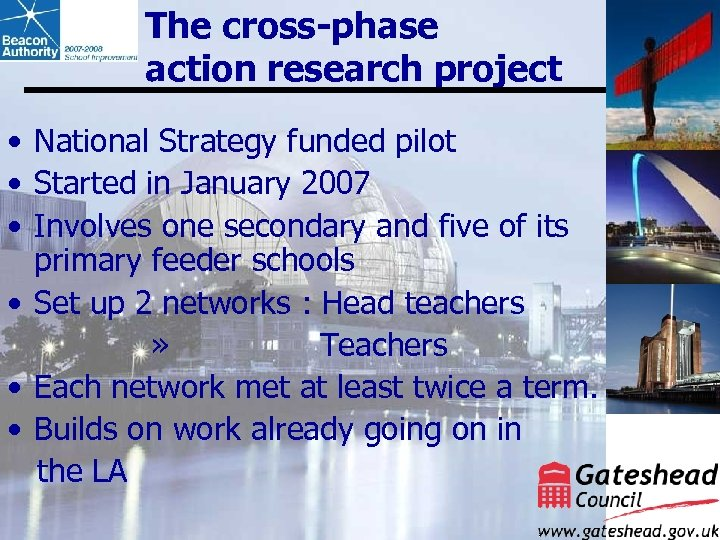 The cross-phase action research project • National Strategy funded pilot • Started in January