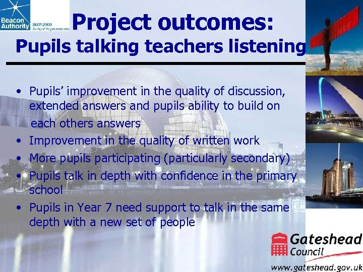 Project outcomes: Pupils talking teachers listening • Pupils' improvement in the quality of discussion,