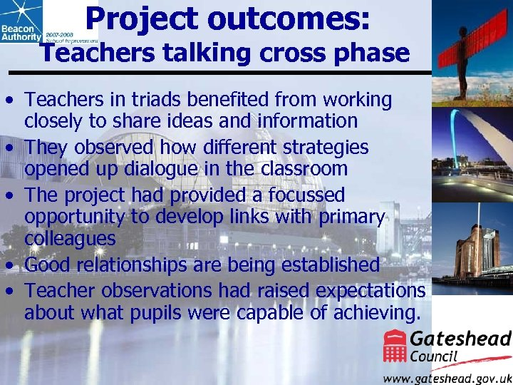 Project outcomes: Teachers talking cross phase • Teachers in triads benefited from working closely