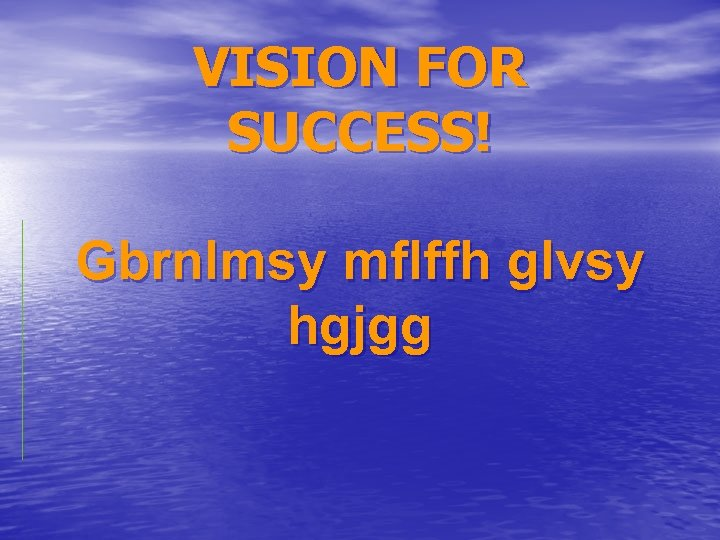 VISION FOR SUCCESS! Gbrnlmsy mflffh glvsy hgjgg