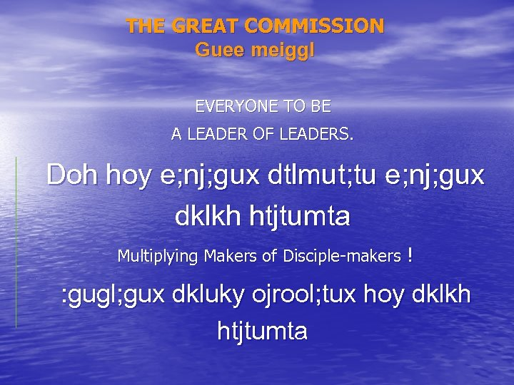 THE GREAT COMMISSION Guee meiggl EVERYONE TO BE A LEADER OF LEADERS. Doh hoy