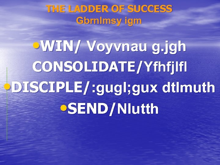 THE LADDER OF SUCCESS Gbrnlmsy igm • WIN/ Voyvnau g. jgh CONSOLIDATE/Yfhfjlfl • DISCIPLE/:
