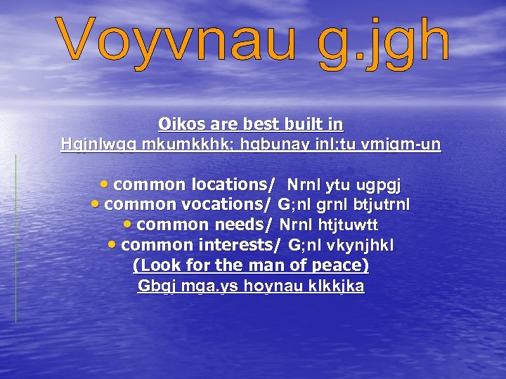 Oikos are best built in Hgjnlwgg mkumkkhk; hgbunay inl; tu vmjgm-un • common locations/