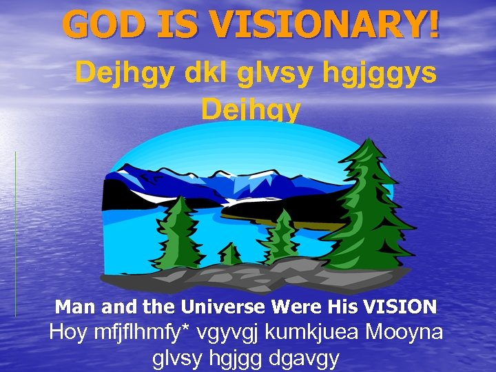 GOD IS VISIONARY! Dejhgy dkl glvsy hgjggys Dejhgy Man and the Universe Were His