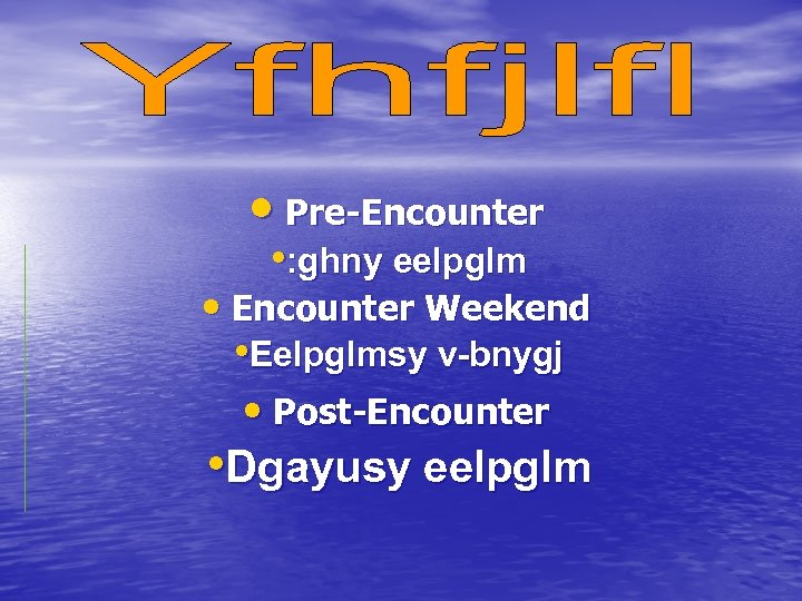 • Pre-Encounter • : ghny eelpglm • Encounter Weekend • Eelpglmsy v-bnygj •