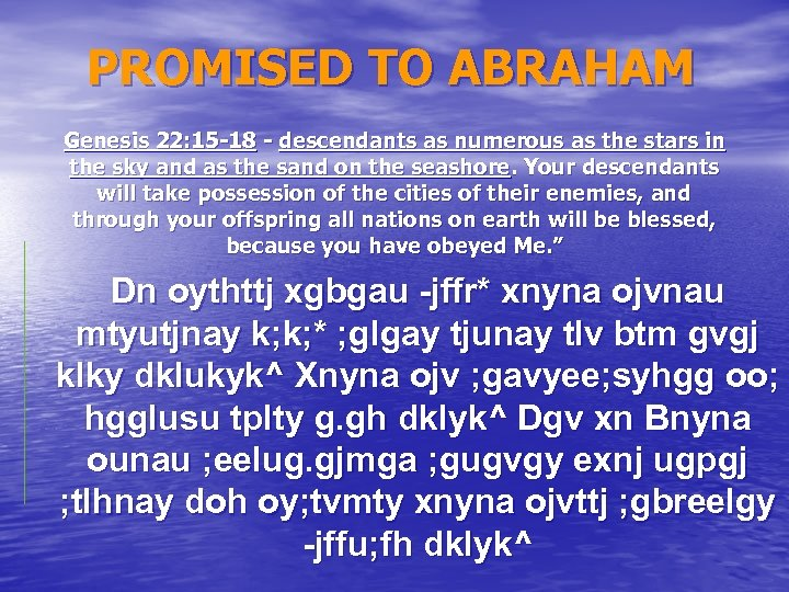 PROMISED TO ABRAHAM Genesis 22: 15 -18 - descendants as numerous as the stars