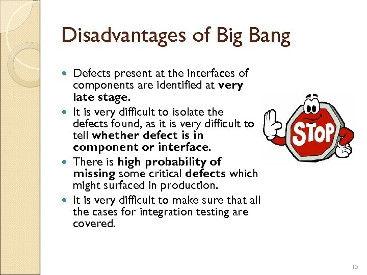 Disadvantages of Big Bang Defects present at the interfaces of components are identified at