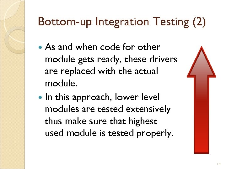 Bottom-up Integration Testing (2) As and when code for other module gets ready, these