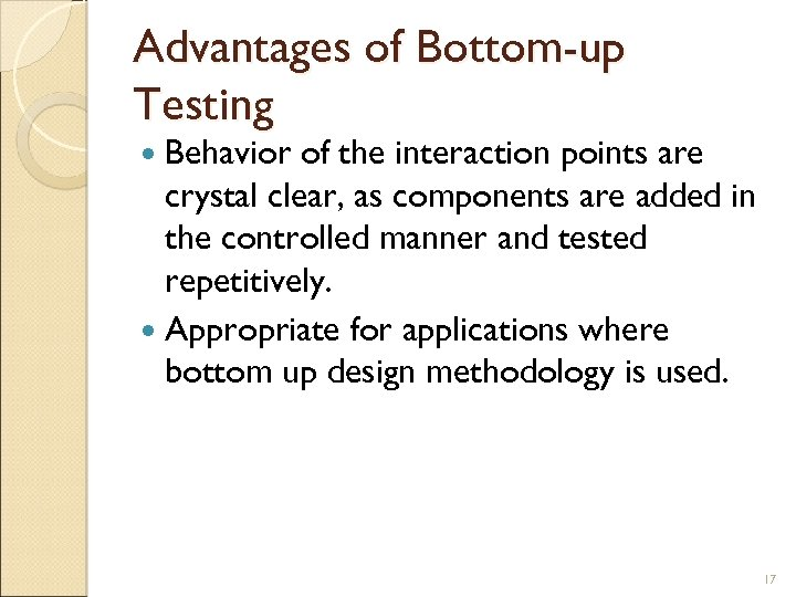 Advantages of Bottom-up Testing Behavior of the interaction points are crystal clear, as components