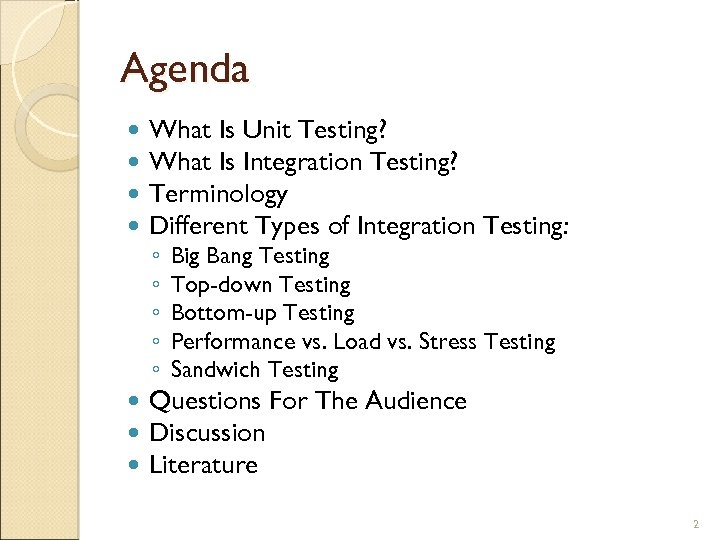 Agenda What Is Unit Testing? What Is Integration Testing? Terminology Different Types of Integration