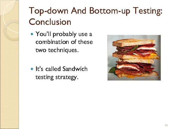 Top-down And Bottom-up Testing: Conclusion You'll probably use a combination of these two techniques.