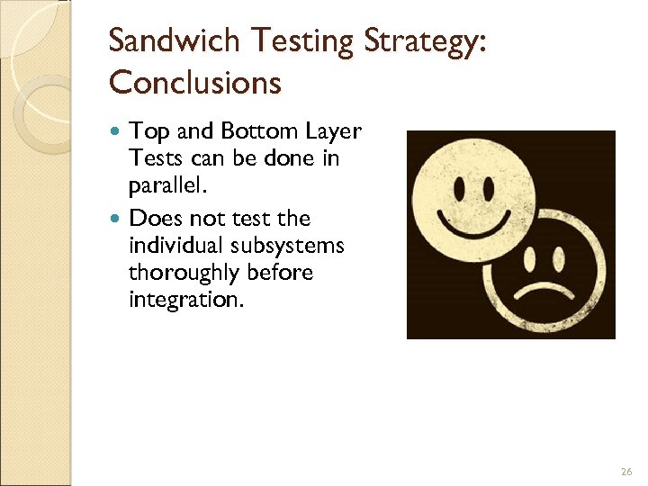 Sandwich Testing Strategy: Conclusions Top and Bottom Layer Tests can be done in parallel.
