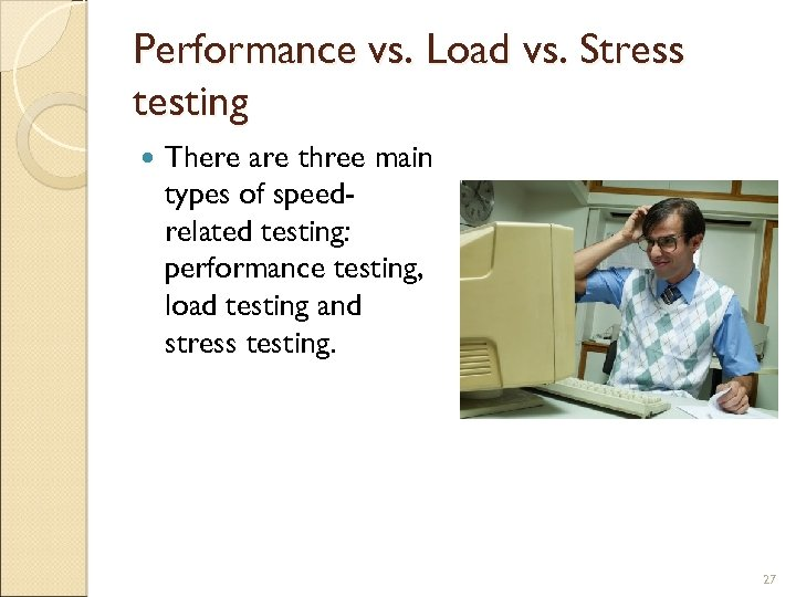 Performance vs. Load vs. Stress testing There are three main types of speedrelated testing: