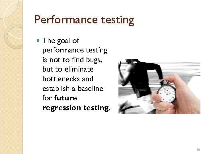 Performance testing The goal of performance testing is not to find bugs, but to
