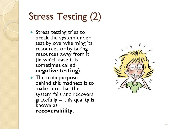 Stress Testing (2) Stress testing tries to break the system under test by overwhelming