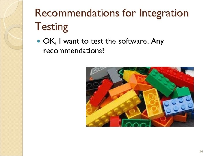 Recommendations for Integration Testing OK, I want to test the software. Any recommendations? 34