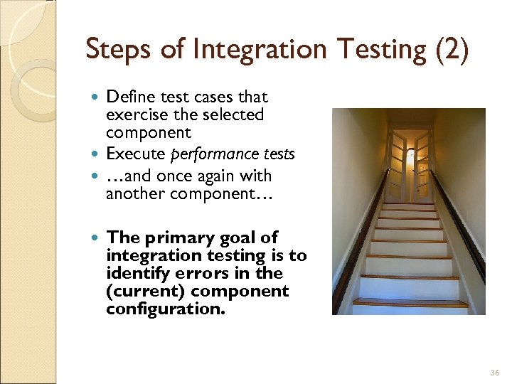Steps of Integration Testing (2) Define test cases that exercise the selected component Execute