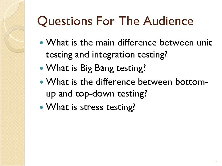 Questions For The Audience What is the main difference between unit testing and integration