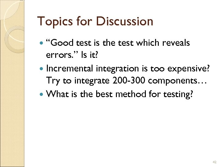 "Topics for Discussion ""Good test is the test which reveals errors. "" Is it?"