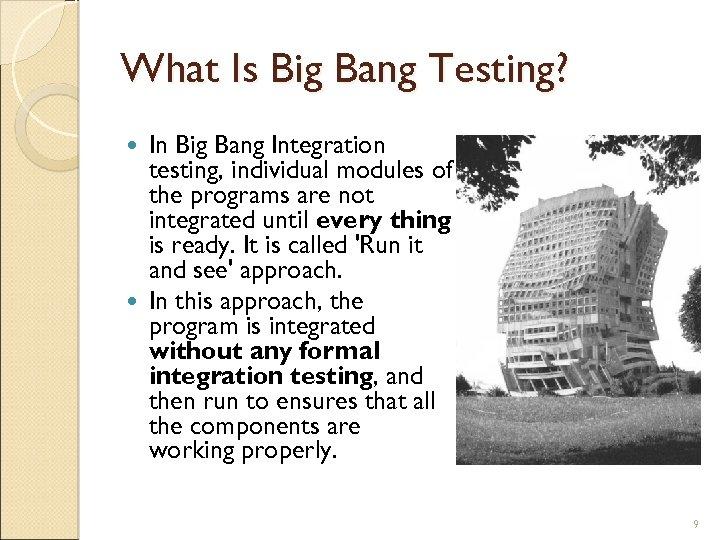 What Is Big Bang Testing? In Big Bang Integration testing, individual modules of the