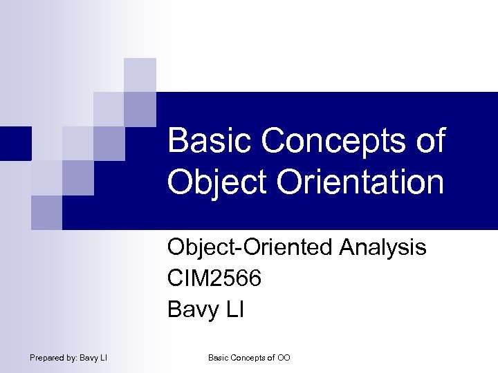 Basic Concepts of Object Orientation Object-Oriented Analysis CIM 2566 Bavy LI Prepared by: Bavy