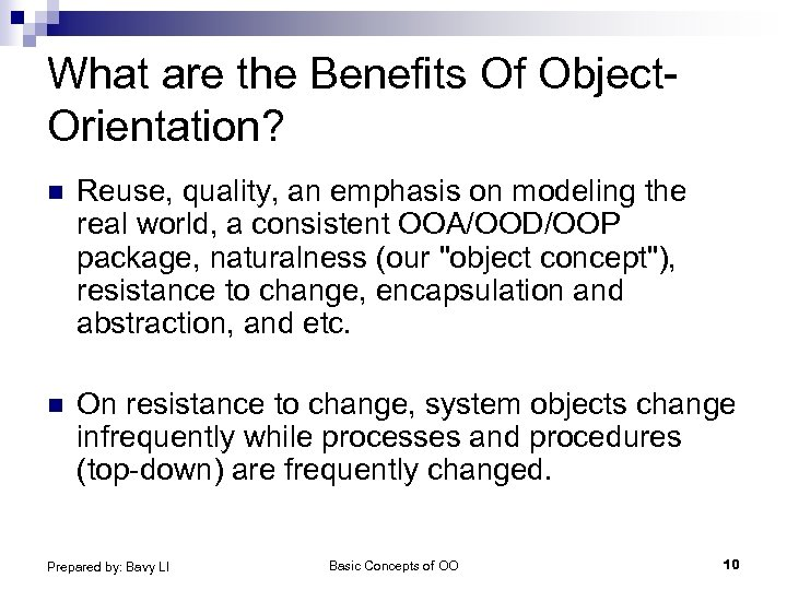 What are the Benefits Of Object. Orientation? n Reuse, quality, an emphasis on modeling