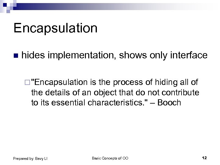 Encapsulation n hides implementation, shows only interface ¨