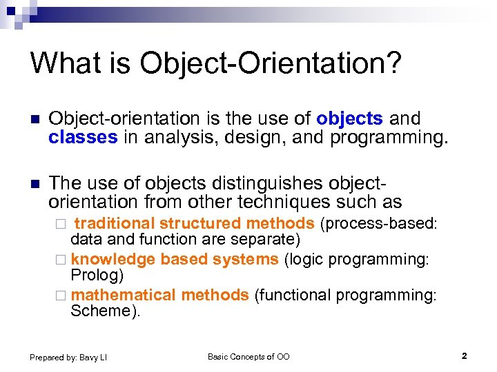 What is Object-Orientation? n Object-orientation is the use of objects and classes in analysis,