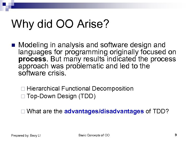 Why did OO Arise? n Modeling in analysis and software design and languages for