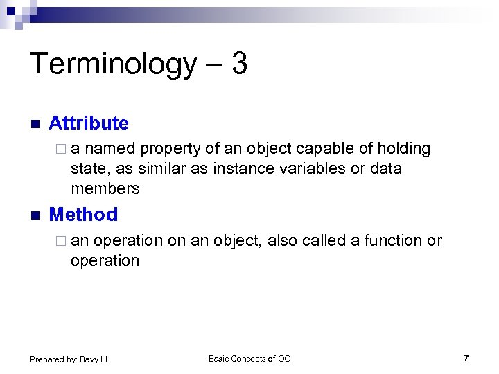 Terminology – 3 n Attribute ¨a named property of an object capable of holding