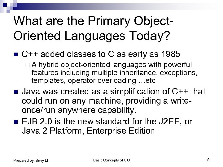What are the Primary Object. Oriented Languages Today? n C++ added classes to C