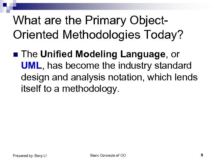 What are the Primary Object. Oriented Methodologies Today? n The Unified Modeling Language, or
