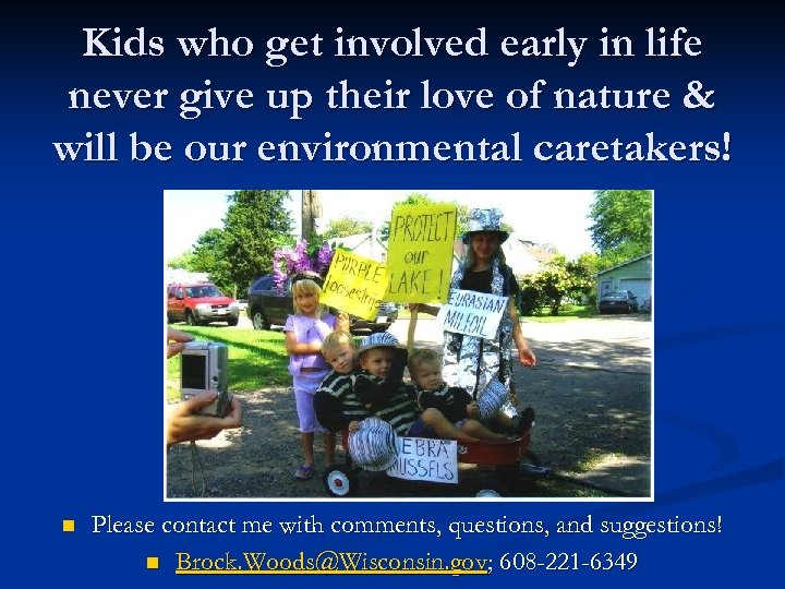 Kids who get involved early in life never give up their love of nature