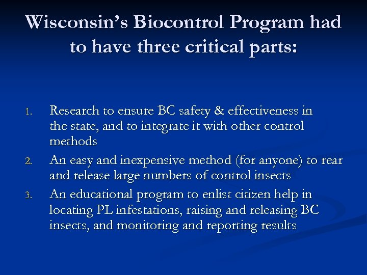 Wisconsin's Biocontrol Program had to have three critical parts: 1. 2. 3. Research to