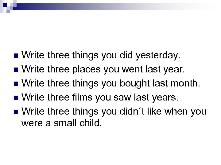 Write three things you did yesterday. n Write three places you went last year.