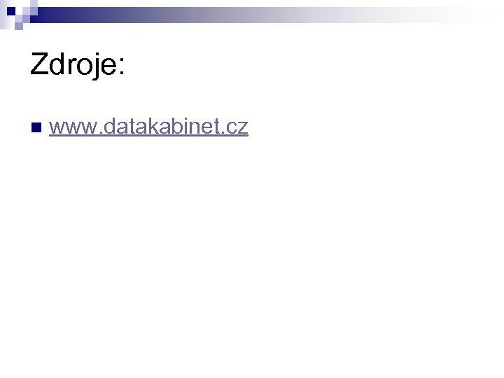 Zdroje: n www. datakabinet. cz