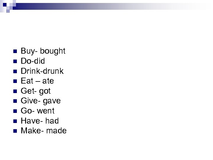 n n n n n Buy- bought Do-did Drink-drunk Eat – ate Get- got