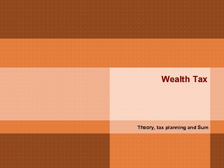 Wealth Tax Theory, tax planning and Sum