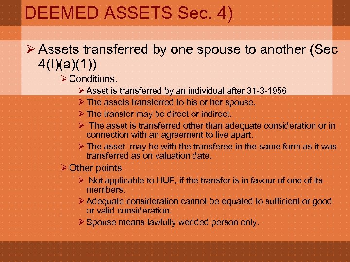 DEEMED ASSETS Sec. 4) Ø Assets transferred by one spouse to another (Sec 4(I)(a)(1))