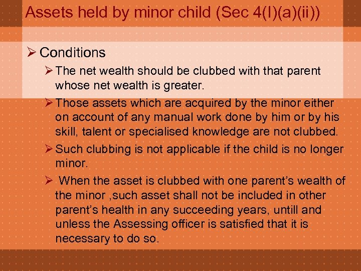 Assets held by minor child (Sec 4(I)(a)(ii)) Ø Conditions Ø The net wealth should