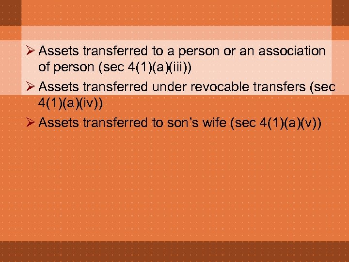 Ø Assets transferred to a person or an association of person (sec 4(1)(a)(iii)) Ø