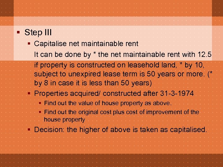 § Step III § Capitalise net maintainable rent It can be done by *