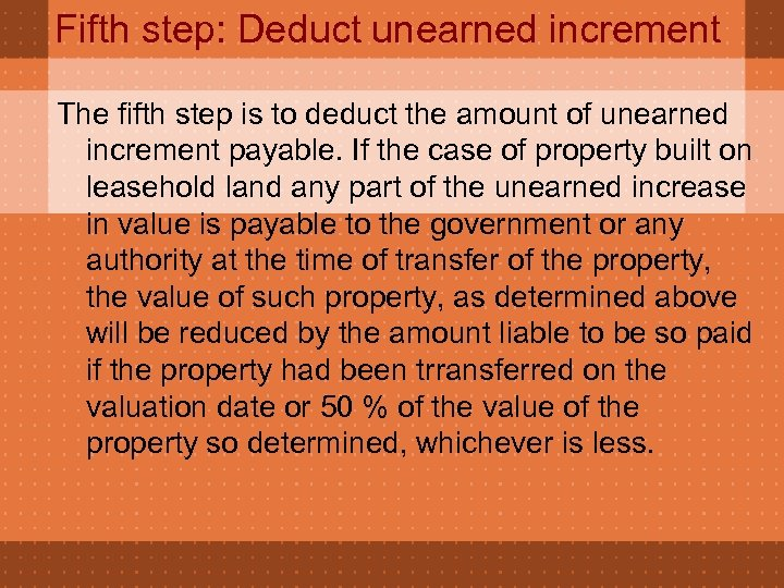 Fifth step: Deduct unearned increment The fifth step is to deduct the amount of