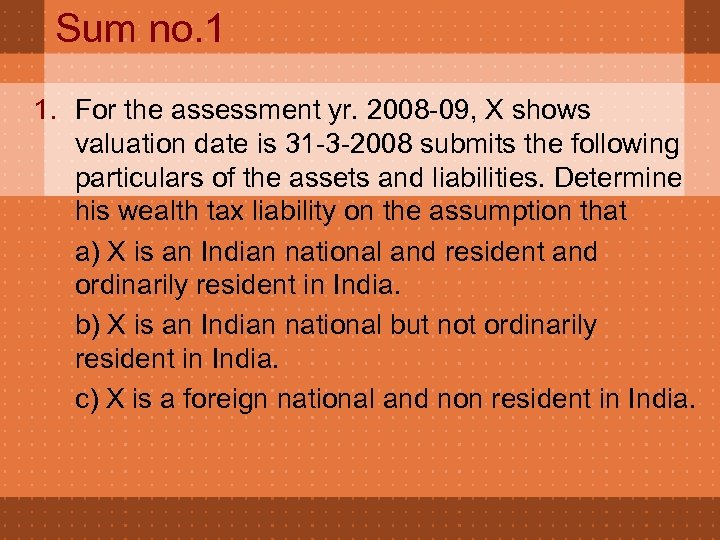 Sum no. 1 1. For the assessment yr. 2008 -09, X shows valuation date