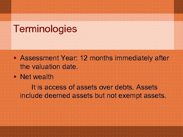 Terminologies § Assessment Year: 12 months immediately after the valuation date. § Net wealth