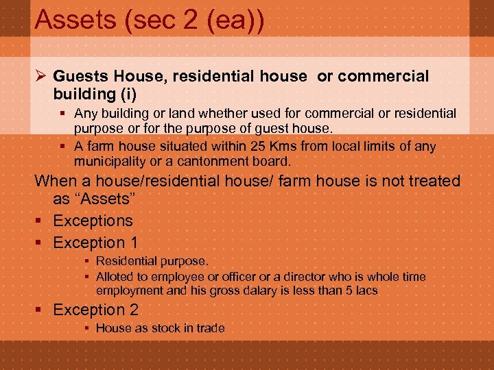 Assets (sec 2 (ea)) Ø Guests House, residential house or commercial building (i) §