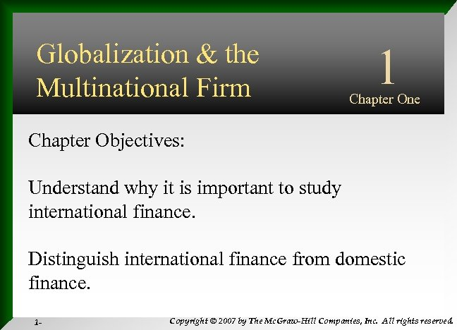 Globalization & the Multinational Firm 1 Chapter One Chapter Objectives: Understand why it is